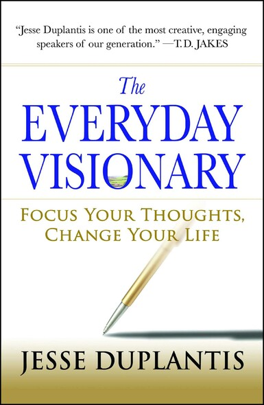 The Everyday Visionary : Focus Your Thoughts, Change Your Life
