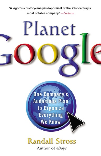 Planet Google : One Company's Audacious Plan to Organize Everything We Know