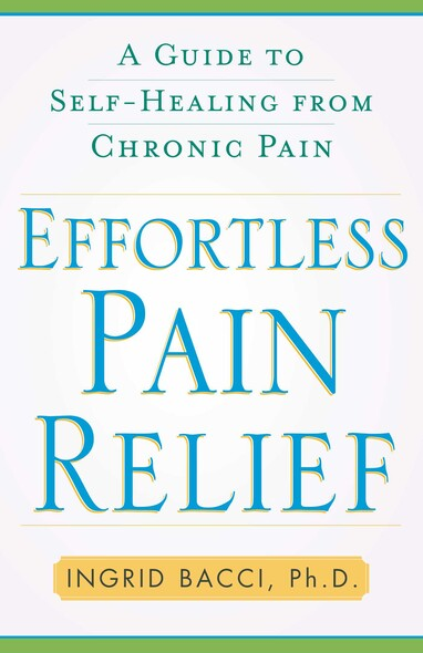 Effortless Pain Relief : A Guide to Self-Healing from Chronic Pain