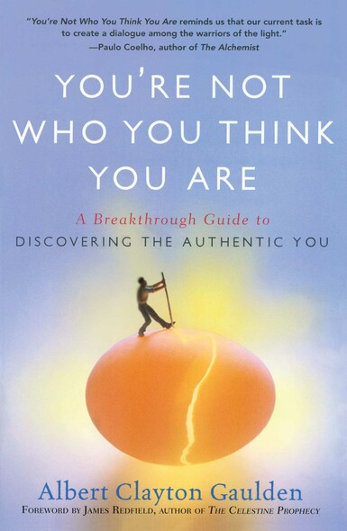 You're Not Who You Think You Are : A Breakthrough Guide to Discovering the Authentic You