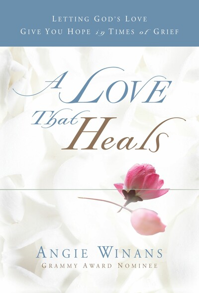 A Love that Heals : Letting God's Love Give You Hope in Times of Grief
