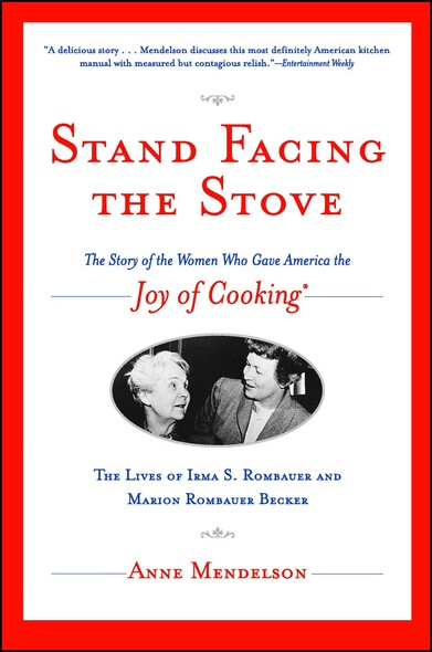Stand Facing the Stove : The Story of the Women Who Gave America The Joy of Cooking