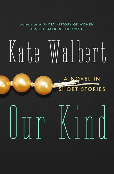 Our Kind : A Novel in Stories