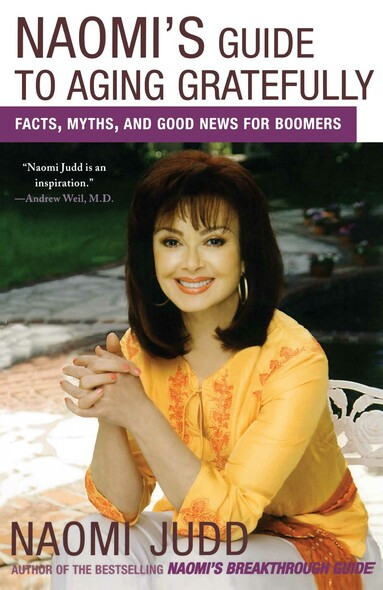 Naomi's Guide to Aging Gratefully : Facts, Myths, and Good News for Boomers