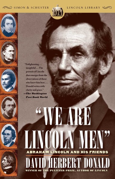 We Are Lincoln Men : Abraham Lincoln and His Friends