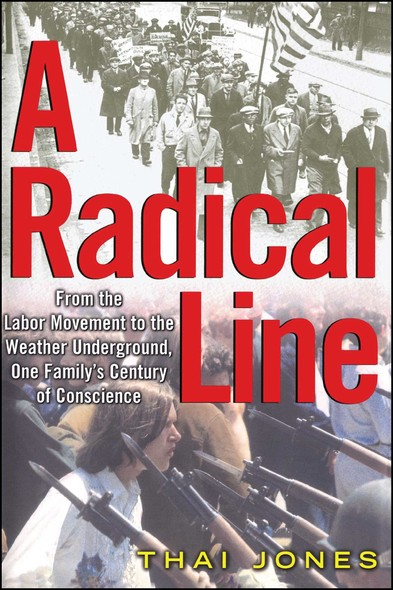 A Radical Line : From the Labor Movement to the Weather Underground, One Family's Century of Conscience