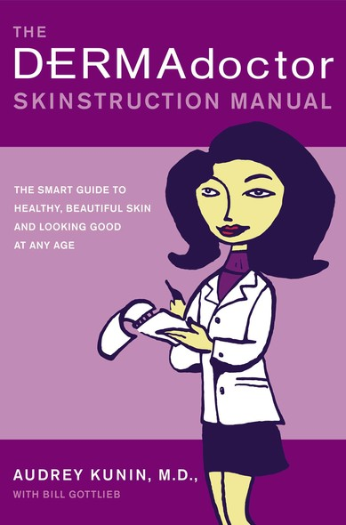The DERMAdoctor Skinstruction Manual : The Smart Guide to Healthy, Beautiful Skin and Looking Good at Any Age