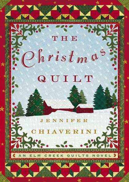 The Christmas Quilt : An Elm Creek Quilts Novel