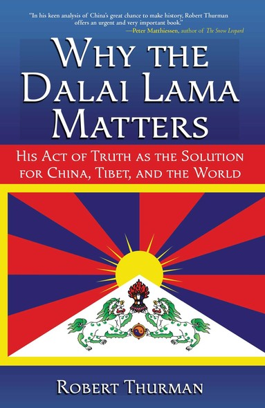Why the Dalai Lama Matters : His Act of Truth as the Solution for China, Tibet, and the World