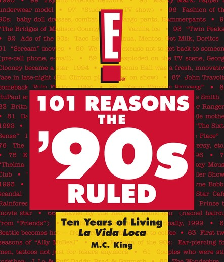 101 Reasons the '90s Ruled : Ten Years of Living La Vida Loca