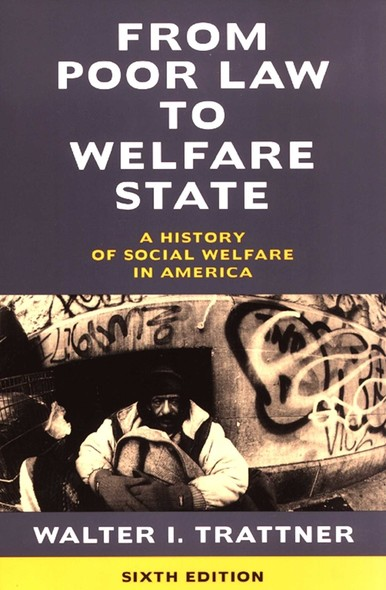 From Poor Law to Welfare State, 6th Edition : A History of Social Welfare in America