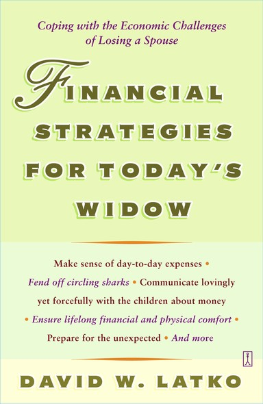 Financial Strategies for Today's Widow : Coping with the Economic Challenges of Losing a Spouse