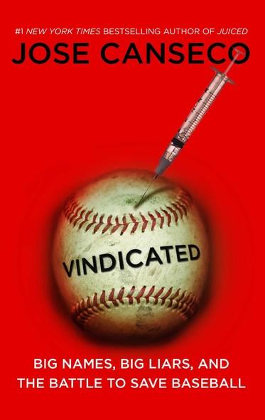 Vindicated : Big Names, Big Liars, and the Battle to Save Baseball