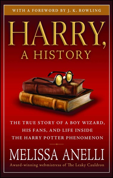 Harry, A History - Now Updated with J.K. Rowling Interview, New Chapter & Photos : The True Story of a Boy Wizard, His Fans, and Life Inside the Harry Potter Phenomenon