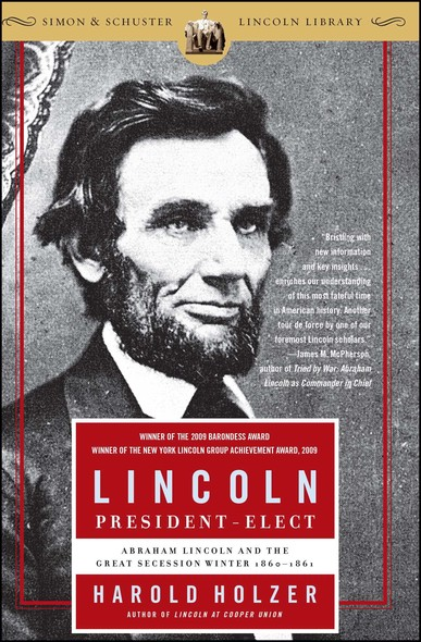 Lincoln President-Elect : Abraham Lincoln and the Great Secession Winter 1860-1861