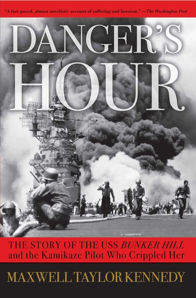 Danger's Hour : The Story of the USS Bunker Hill and the Kamikaze Pilot Who Crippled Her