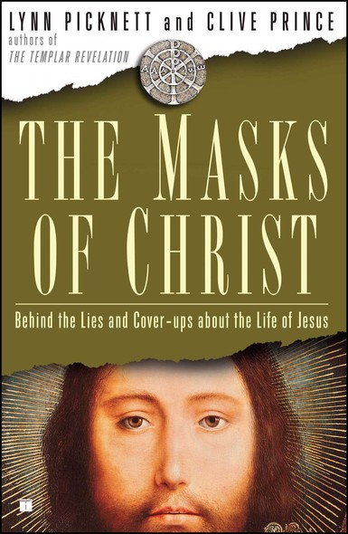 The Masks of Christ : Behind the Lies and Cover-ups About the Life of Jesus