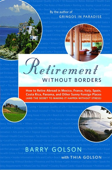 Retirement Without Borders : How to Retire Abroad--in Mexico, France, Italy, Spain, Costa Rica, Panama, and Other Sunny, Foreign Places (And the Secret to Making It Happen Without Stress)