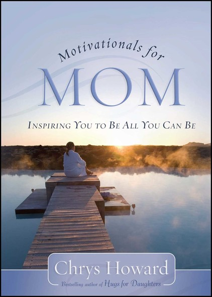 Motivationals for Mom : Inspiring You to Be All You Can Be