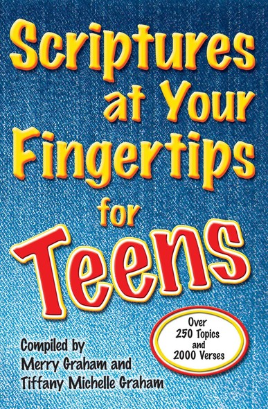 Scriptures at Your Fingertips for Teens : Over 250 Topics and 2000 Verses