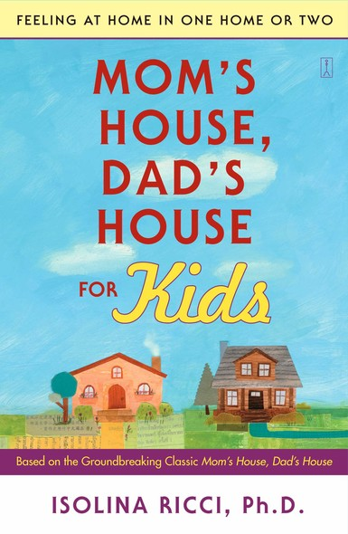 Mom's House, Dad's House for Kids : Feeling at Home in One Home or Two