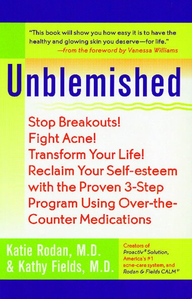 Unblemished : Stop Breakouts! Fight Acne! Transform Your Life! Reclaim Your Self-Esteem with the Proven 3-Step Program Using Over-the-Counter Medications