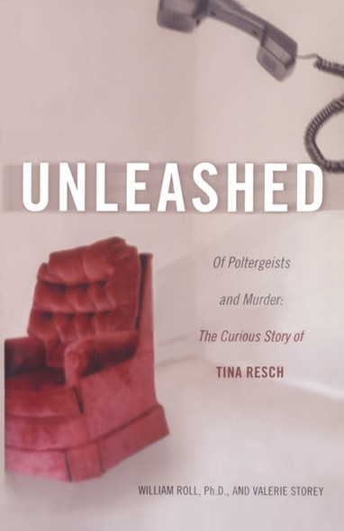Unleashed : Of Poltergeists and Murder: The Curious Story of Tina Resch