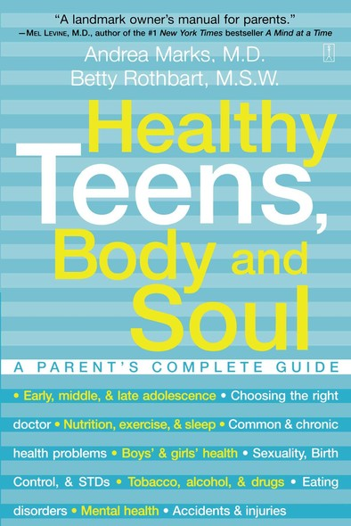 Healthy Teens, Body and Soul : A Parent's Complete Guide