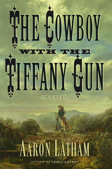 The Cowboy with the Tiffany Gun : A Novel