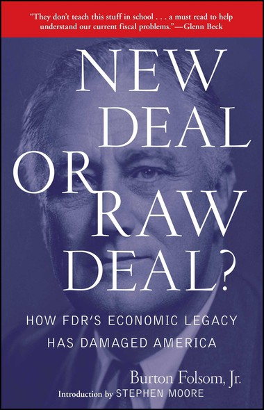 New Deal or Raw Deal? : How FDR's Economic Legacy Has Damaged America