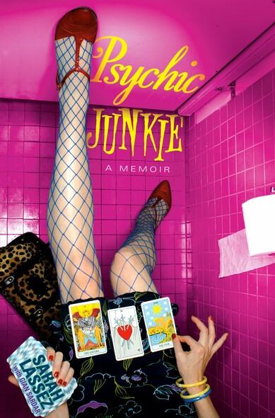 Psychic Junkie : A Memoir