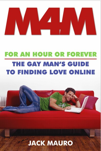 M4M : For an Hour or Forever--the Gay Man's Guide to Finding Love Online