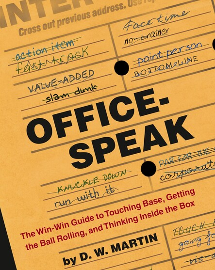 Officespeak : The Win-Win Guide to Touching Base, Getting the Ball Rolling, and Thinking Inside the Box