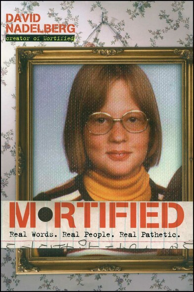 Mortified : Real Words. Real People. Real Pathetic.