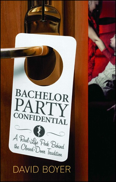 Bachelor Party Confidential : A Real-Life Peek Behind the Closed-Door Tradition