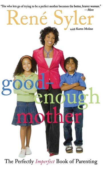 Good-Enough Mother : The Perfectly Imperfect Book of Parenting
