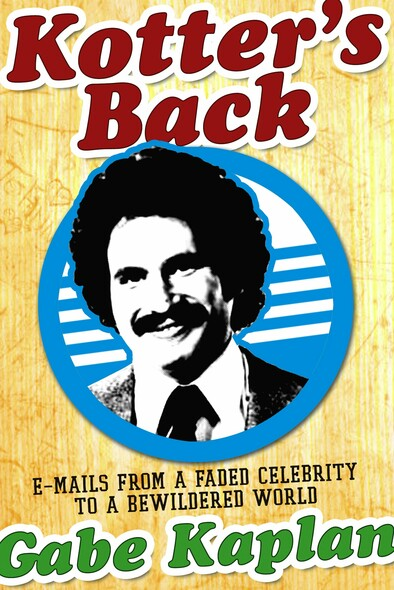 Kotter's Back : E-mails from a Faded Celebrity to a Bewildered World