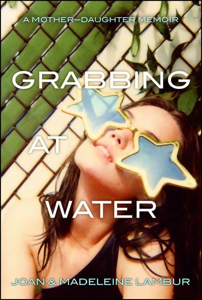 Grabbing at Water : A Mother--Daughter Memoir