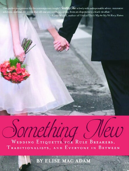 Something New : Wedding Etiquette for Rule Breakers, Traditionalists, and Everyone in Between