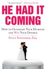 He Had It Coming : How to Outsmart Your Husband and Win Your Divorce
