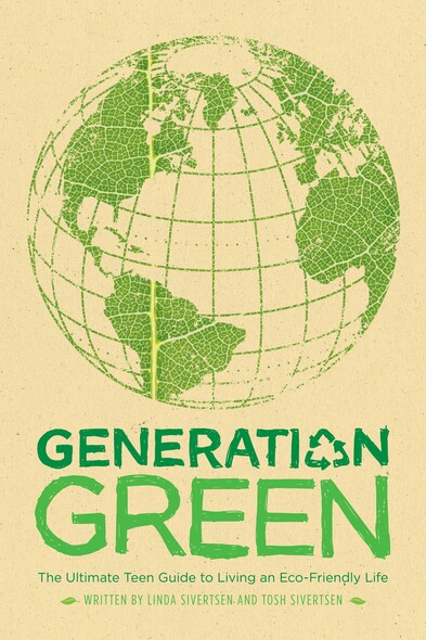 Generation Green : The Ultimate Teen Guide to Living an Eco-Friendly Life