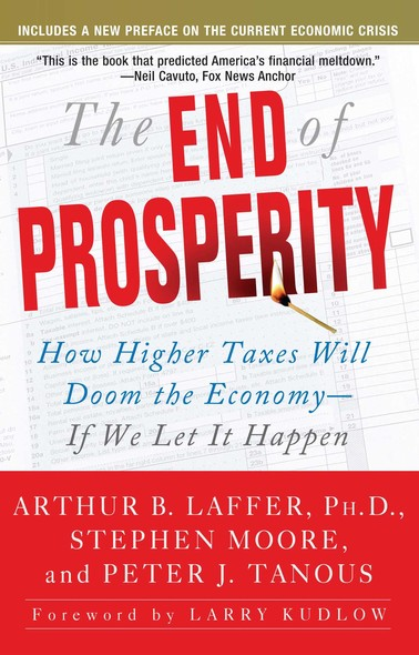 The End of Prosperity : How Higher Taxes Will Doom the Economy--If We Let It Happen