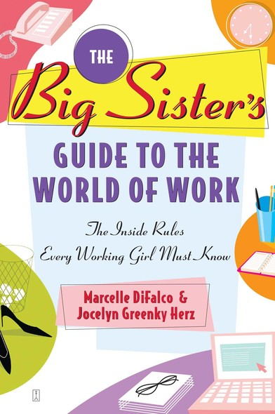 The Big Sister's Guide to the World of Work : The Inside Rules Every Working Girl Must Know