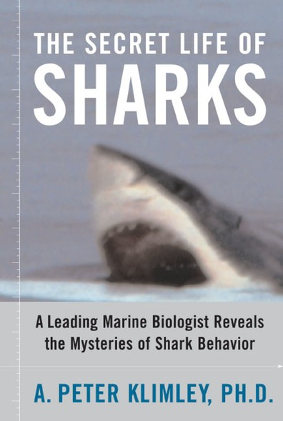 The Secret Life of Sharks : A Leading Marine Biologist Reveals the Mysteries o