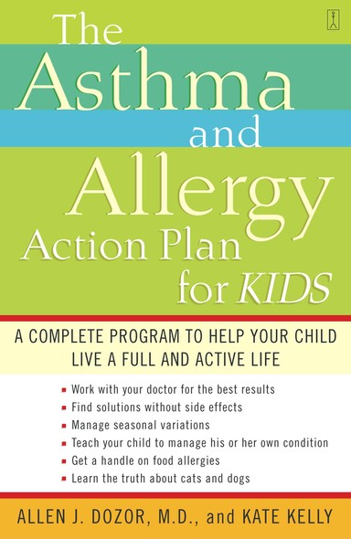 The Asthma and Allergy Action Plan for Kids : A Complete Program to Help Your Child Live a Full and Active Life
