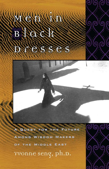 Men in Black Dresses : A Quest for the Future Among Wisdom-Makers of the Middle East