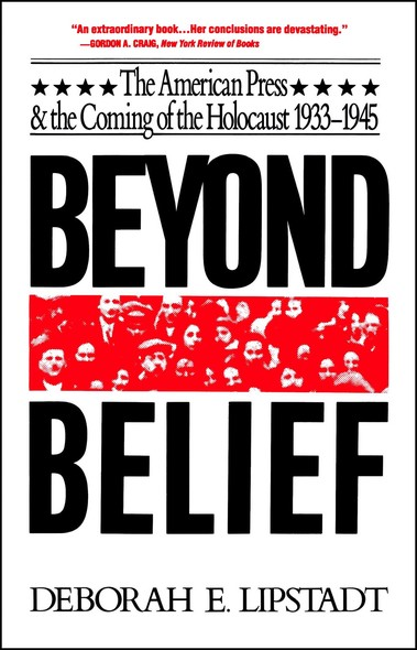 Beyond Belief : The American Press And The Coming Of The Holocaust, 1933- 1945
