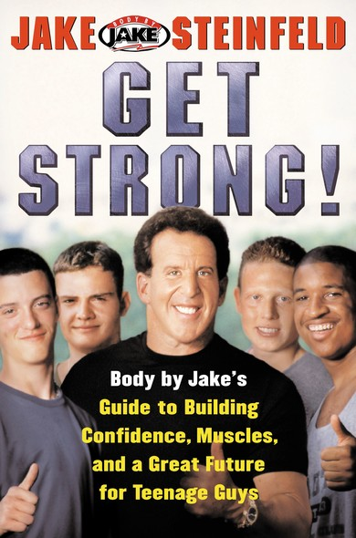 Get Strong! : Body By Jake's Guide to Building Confidence, Muscl