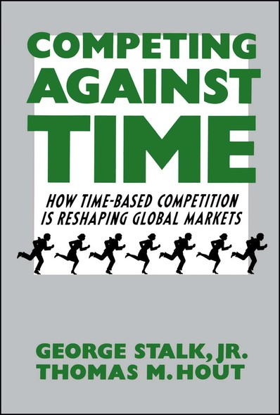 Competing Against Time : How Time-Based Competition is Reshaping Global Mar