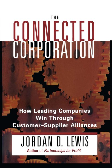 Connected Corporation : How Leading Companies Manage Customer-Supplier All